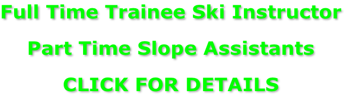 Full Time Trainee Ski Instructor  Part Time Slope Assistants  CLICK FOR DETAILS