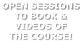 OPEN SESSIONS  TO BOOK &  VIDEOS OF  THE COURSE!